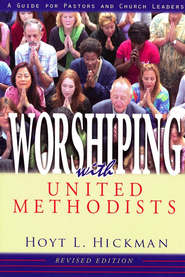 Worshiping with United Methodists, Revised Edition: A Guide for Pastors and Church Leaders  -     By: Hoyt L. Hickman