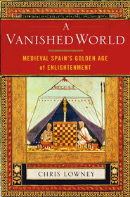 A Vanished World: Medieval Spain's Golden Age of Enlightenment - eBook  -     By: Christopher Lowney