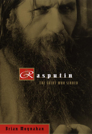 Rasputin: The Saint Who Sinned - eBook  -     By: Brian Moynahan