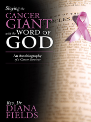 Slaying the Cancer Giant with the Word of God: An Autobiography of a Cancer Survivor - eBook  -     By: Diana Fields