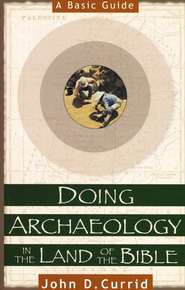 Doing Archaeology in the Land of the Bible: A Basic Guide - eBook  -     By: John D. Currid