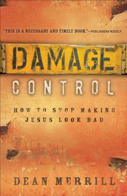 Damage Control: How to Stop Making Jesus Look Bad - eBook  -     By: Dean Merrill