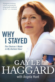Why I Stayed: The Choices I Made In My Darkest Hour  -     By: Gayle Haggard, Angela Hunt