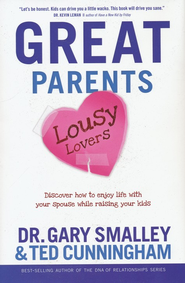 Great Parents, Lousy Lovers: Why Your Kids Deserve to Experience Your Great Marriage  -     By: Dr. Gary Smalley, Ted Cunningham
