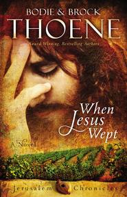 When Jesus Wept, The Jerusalem Chronicles Series #1   -              By: Bodie Thoene, Brock Thoene