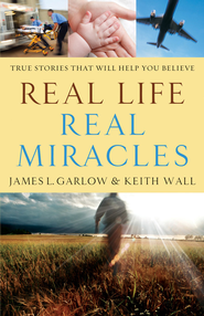 Real Life, Real Miracles: True Stories That Will Help You Believe - eBook  -     By: James L. Garlow, Keith Wall