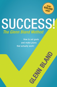 Success! The Glenn Bland Method   -     By: Glenn Bland