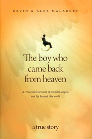 The Boy Who Came Back from Heaven  -     By: Kevin Malarkey, Alex Malarkey