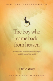The Boy Who Came Back from Heaven: A Remarkable Account of Miracles, Angels, and Life Beyond this World  -     By: Kevin Malarkey, Alex Malarkey