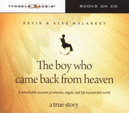 The Boy Who Came Back from Heaven Audiobook on CD  -     By: Kevin Malarkey, Alex Malarkey