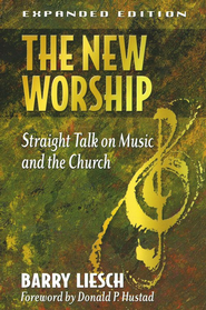 New Worship, The: Straight Talk on Music and the Church / Expurgated - eBook  -     By: Barry Liesch
