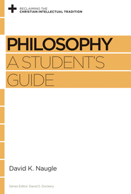Philosophy: A Student's Guide - eBook  -     By: David K. Naugle, David S. Dockery