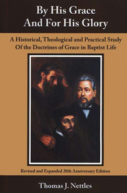 By His Grace And For His Glory: A Historical, Theological and Practical Study of the Doctrines of Grace in Baptist Life  -     By: Tom Nettles