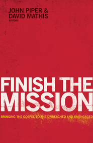 Finish the Mission: Bringing the Gospel to the Unreached and Unengaged - eBook  -     Edited By: John Piper, David Mathis     By: Edited by John Piper & David Mathis