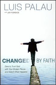 Changed by Faith: Dare to Trust God with Your Broken Pieces . . . and Watch What Happens  -     By: Luis Palau, Jay Fordice