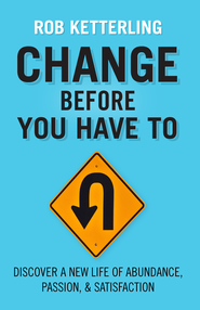 Change Before You Have To - eBook  -     By: Rob Ketterling