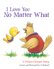 I Love You No Matter What: A Prince Chirpio Story - eBook  -     By: J. Rutland
