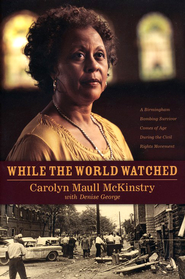 While the World Watched: A Birmingham Bombing Survivor Comes of Age During the Civil Rights Movement  -     By: Carolyn McKinstry, Denise George
