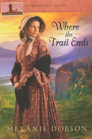 Where the Trail Ends: The Oregon Trail - eBook  -     By: Melanie Dobson
