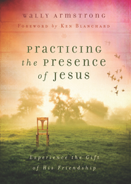 Practicing the Presence of Jesus: Experience the Gift of His Friendship - eBook  -     By: Wally Armstron