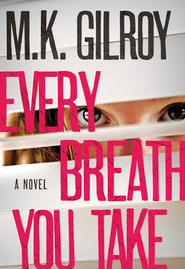 Every Breath You Take: A Novel - eBook  -     By: M.K. Gilroy