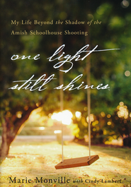 One Light Still Shines: My Life Beyond the Shadow of the Amish Schoolhouse Shooting  -              By: Marie Monville with Cindy Lambert
