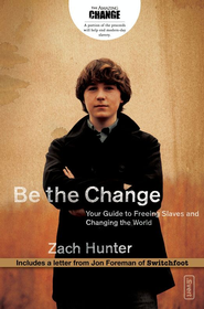 Be the Change: Your Guide to Freeing Slaves and Changing the World - eBook  -     By: Zach Hunter