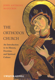 The Orthodox Church: An Introduction To Its History, Doctrine, and Spiritual Culture, Paper  -     By: John Anthony McGuckin