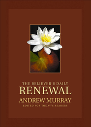 Believer's Daily Renewal, The: A Devotional Classic - eBook  -     By: Andrew Murray
