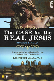 The Case for the Real Jesus--Student Edition: A Journalist Investigates Current Challenges to Christianity - eBook  -     By: Lee Strobel, Jane Vogel