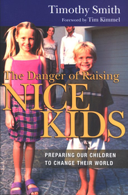 The Danger of Raising Nice Kids: Preparing Our Children to Change Their World  -     By: Timothy Smith