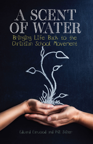 A Scent of Water: Bringing Life Back to the Christian School Movement - eBook  -     By: Edward Earwood, Phil Suiter