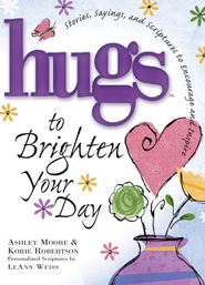 Hugs to Brighten Your Day  -     By: Ashley Moore, Korie Robertson
