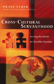 Cross-Cultural Servanthood: Serving the World in Christlike Humility  -     By: Duane Elmer