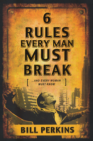 6 Rules Every Man Must Break . . . And Every Woman Must Know  -     By: Bill Perkins