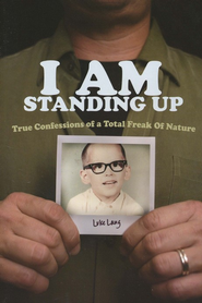 I AM Standing Up: True Confessions of a Total Freak of Nature - eBook  -     By: Luke Lang