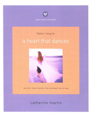 A Heart That Dances: Satisfy Your Desire for Intimacy with God  -     By: Catherine Martin