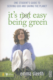 It's Easy Being Green: One Student's Guide to Serving God and Saving the Planet - eBook  -     By: Emma Sleeth