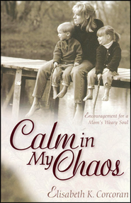 Calm in My Chaos: Encouragement for a Mom's Weary Soul   -     By: Elisabeth K. Corcoran