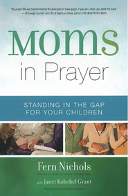 Moms in Prayer: Standing in the Gap for Your Children  -              By: Fern Nichols, Janet Kobobel Grant