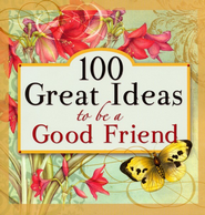 100 Great Ideas to Be a Good Friend  -              By: GRQ Inc.