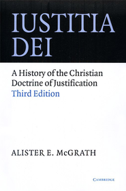 Iustitia Dei: A History of the Christian Doctrine of  Justification, Third Edition  -     By: Alister E. McGrath