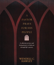 A Pastor Prays for His People: A Collection of Wise and Loving Prayers to Help You through Life's Journey  -     By: Wendell C. Hawley