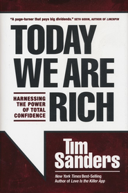 Today We Are Rich: Making Total Confidence Work for You  -              By: Tim Sanders