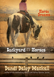 #1: Horse Dreams: Backyard Horses  -     By: Dandi Daley Mackall