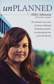 Unplanned: The Dramatic True Story of a Former Planned Parenthood Leader's Journey Across the Life Line  -     By: Abby Johnson, Cindy Lambert