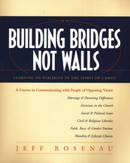 Building Bridges Not Walls: Learning to Dialogue in the Spirit of Christ  -     By: Jeff Rosenau