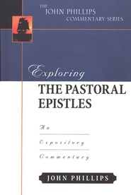 Exploring the Pastoral Epistles An Expository Commentary  -     By: John Phillips