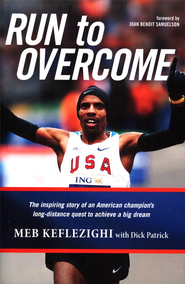 Run to Overcome  -              By: Meb Keflezighi, Dick Patrick