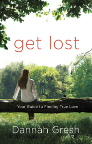 Get Lost: Your Guide to Finding True Love - eBook  -     By: Dannah K. Gresh